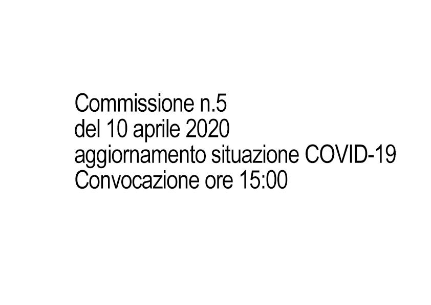 Commissione n.5 del 10 aprile 2020 aggiornamento situazione COVID-19 Convocazione ore 15:00